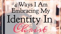 4 Ways I Am Embracing My Identity in Christ