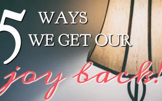 5 Ways We Get Our Joy Back