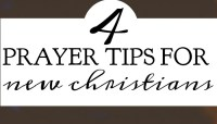 4 Prayer Tips for New Christians
