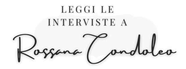 INTERVISTE A ROSSANA-CONDOLEO