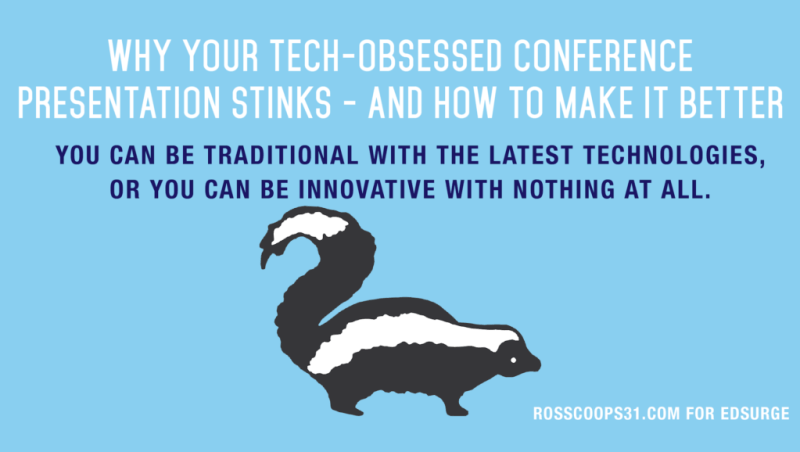 Why Your Tech-Obsessed Conference Presentation Stinks - and How to Make It Better
