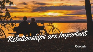 Relationships are Important!