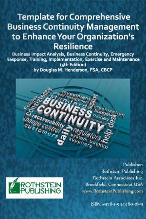 Template for Comprehensive Business Continuity Management to Enhance Your Organization's Resilience:  Business Impact Analysis, Business Continuity, Emergency Response, Training, Implementation, Exercise and Maintenance  (5th Edition, 2016)