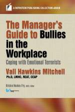 The Manager's Guide to Bullies in the Workplace: Coping with Emotional Terrorists (A Rothstein Publishing Collection eBook)