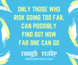 Only those who risk going too far, can possibly find out how far one can go. #rrInspiration