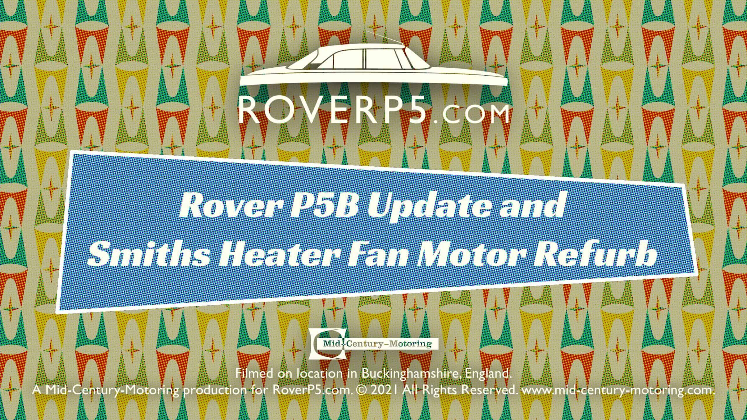 RoverP5.com Video: Update and Smiths Heater Fan Motor Refurb