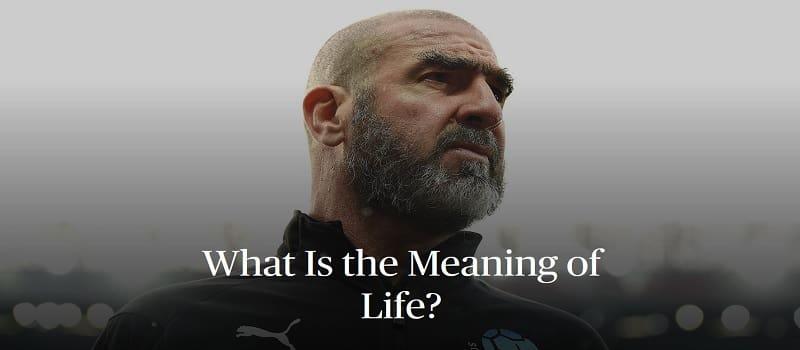 Ερίκ Καντονά: Ποιο είναι το νόημα της ζωής;