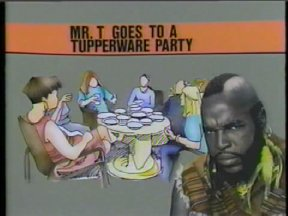 Mr T Goes to a Tupperware Party