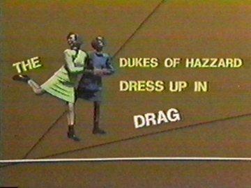 The Dukes of Hazzard Dress Up in Drag