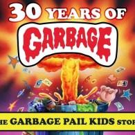 30 Years of Garbage - The Garbage Pail Kid Story