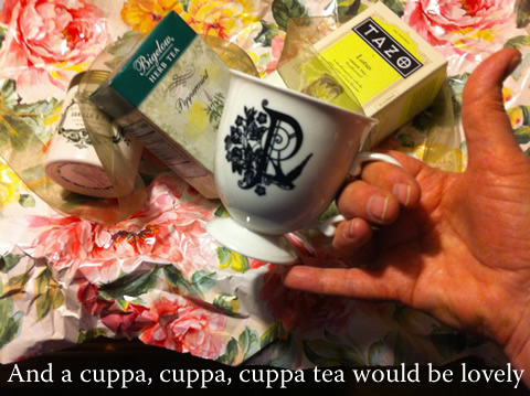 and a cuppa, cuppa, cuppa tea would be lovely