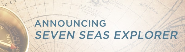 Announcing Seven Seas Explorer