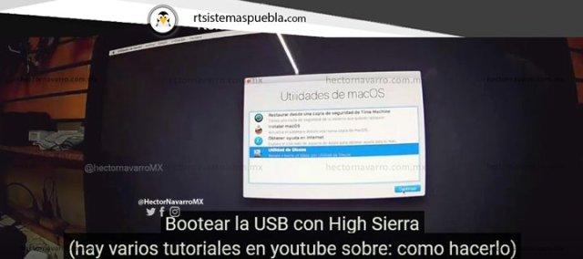Bootear la USB con High Sierra  (hay varios tutoriales en youtube sobre: como hacerlo)