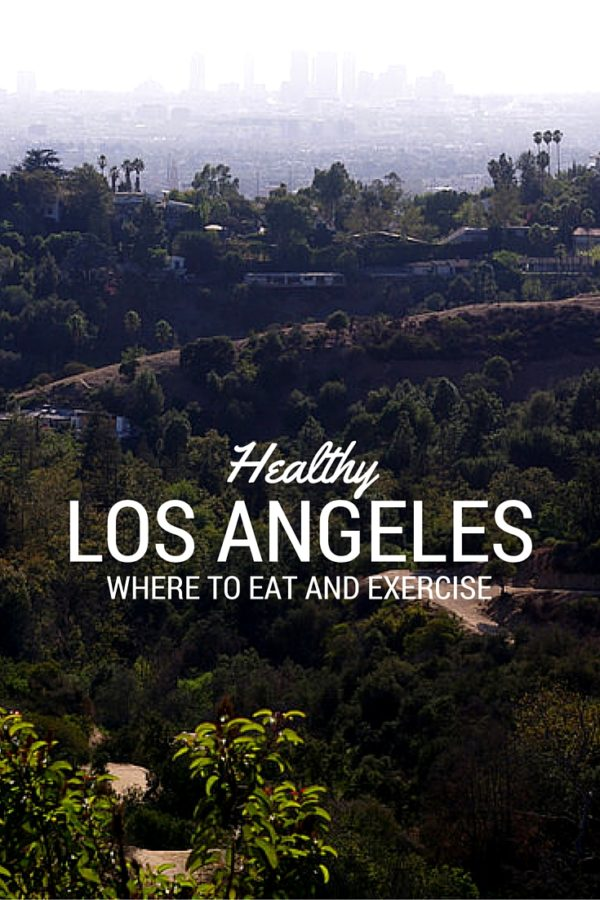 Healthy Los Angeles | Where To Eat And Exercise In LA | rtwgirl