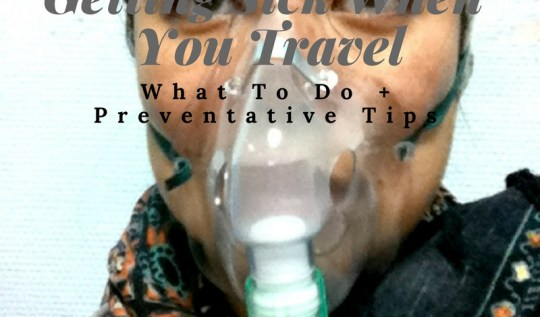 Getting Sick When You Travel: What To Do + Preventative Tips