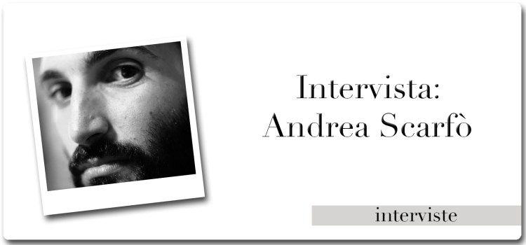 intervista ad Andrea Scarfò