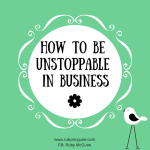 How To Be Unstoppable In Business