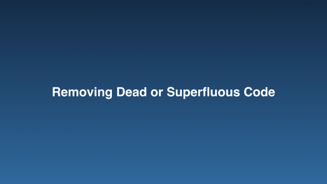 Removing Dead or Superfluous Code