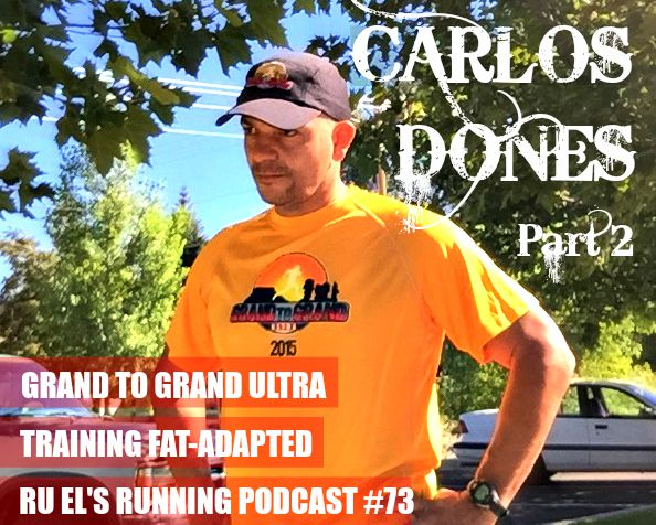 Ru El's Running 073 : Special Guest – Carlos Dones – Part 2 | Grand To Grand Ultra | Fat As Fuel | NSNG