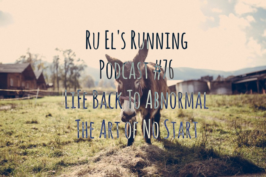 Ru El's Running 076 : Life Back To Abnormal | The Art of No Start