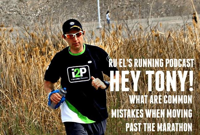 Ru El's Running 092 : Hey Tony! | What are common mistakes when moving past the marathon distance for the first time?
