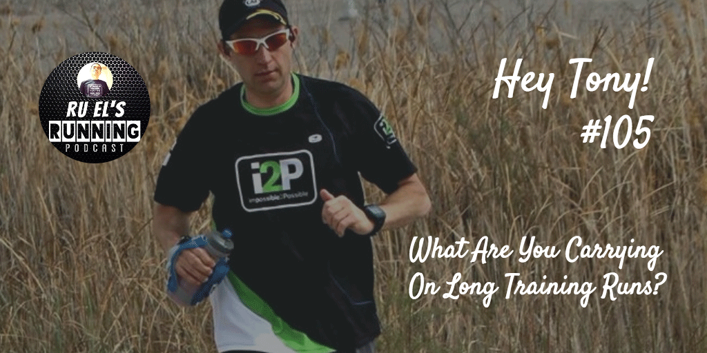 Ru El's Running 105 : Hey Tony! |  What Are You Carrying For Long Trail  Runs?