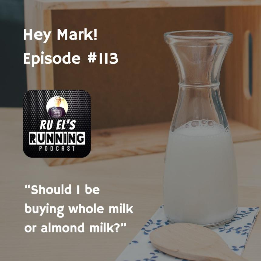 RER113: Hey Mark! | Whole Milk Or Almond Milk?