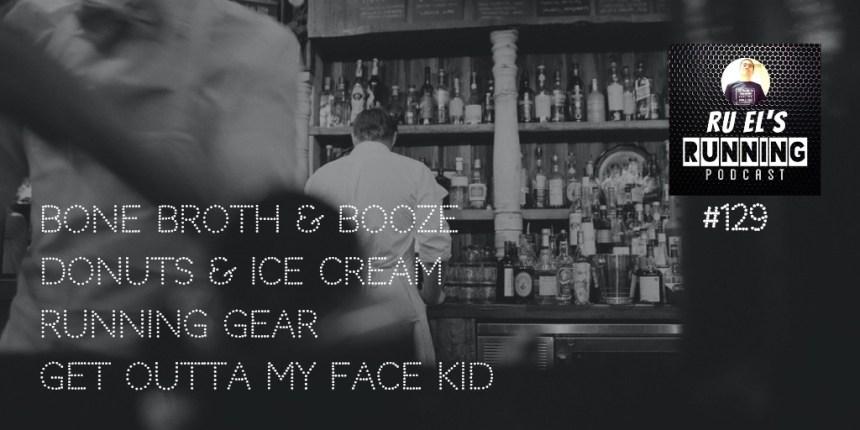 RER129 : Bone Broth & Booze | Donuts & Ice Cream | Gear | Get Outta My Face Kid
