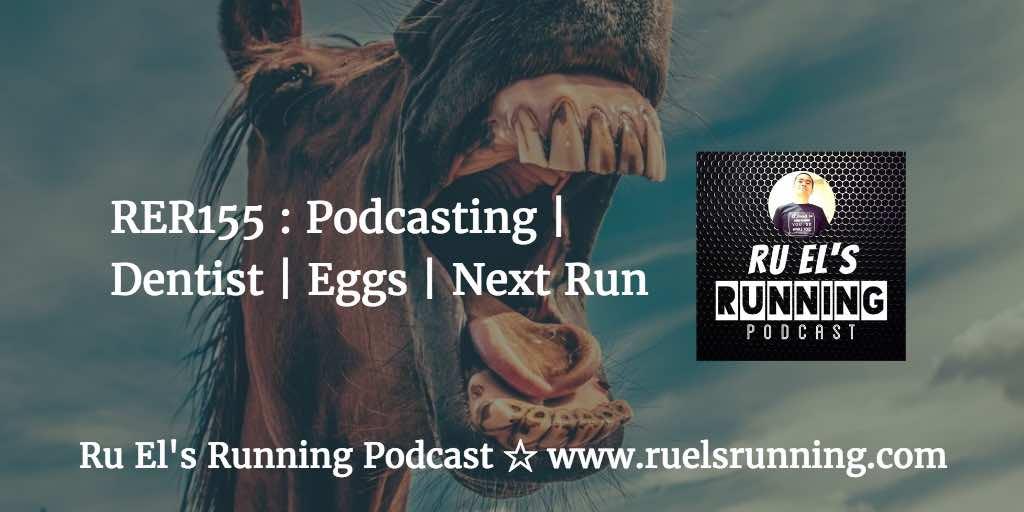 RER155 : Podcasting | Dentist | Eggs | Next Run