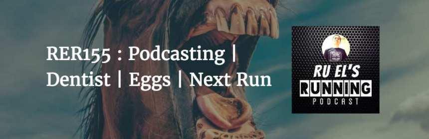RER155 : Podcasting   Dentist   Eggs   Next Run