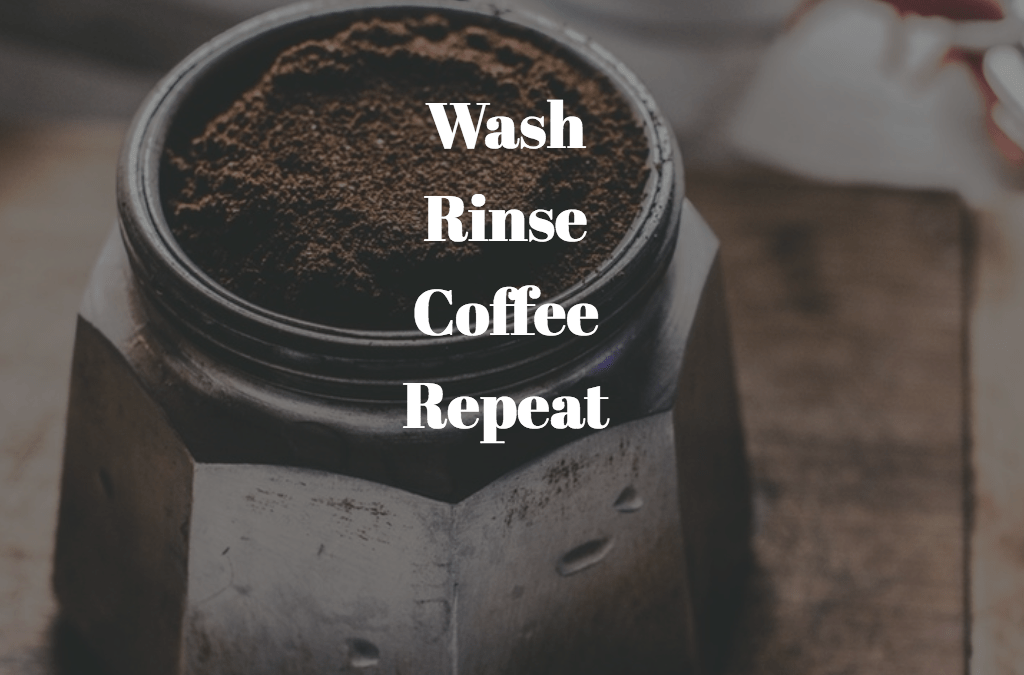 Wash Rinse Coffee Repeat