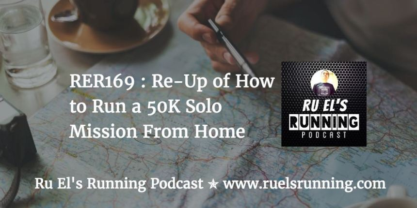 RER169 : Re-Up of How to Run a 50K Solo Mission From Home