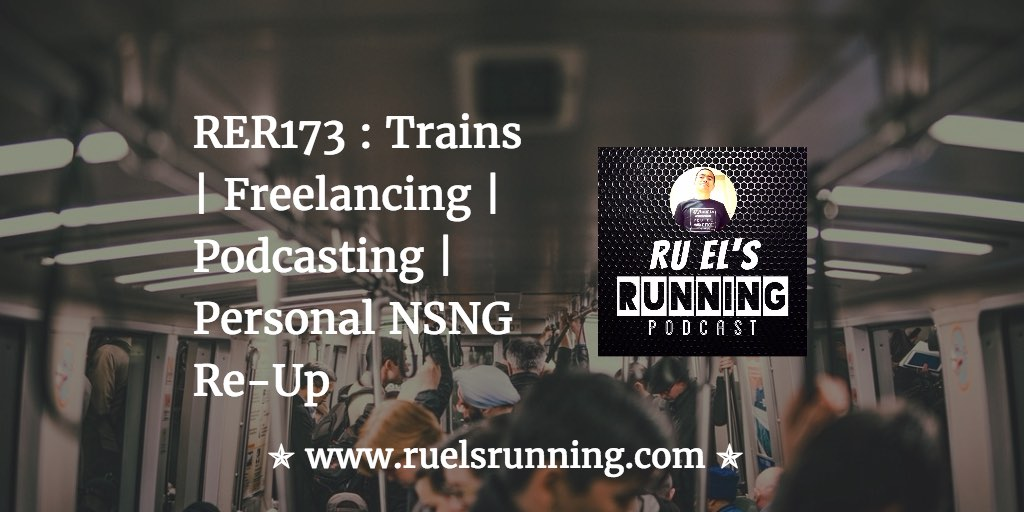 RER173 : Trains | Freelancing | Podcasting | Personal NSNG Re-Up