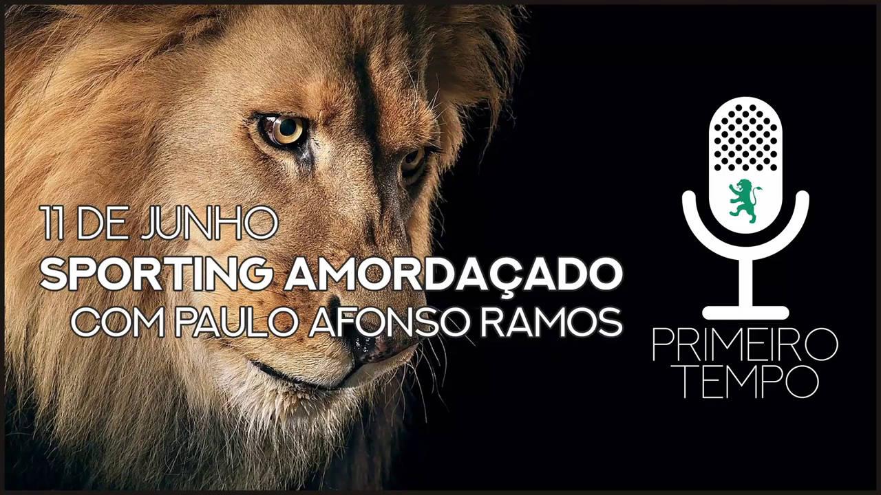 O que foi dito no podcast – Sporting Amordaçado – Ep. 48 do Primeiro Tempo, com Paulo Afonso Ramos