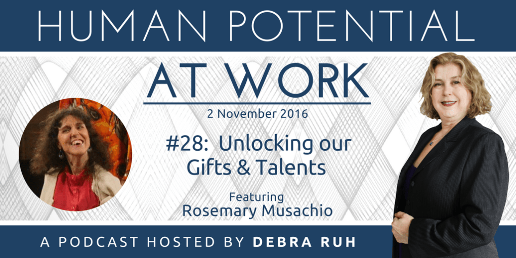 Human Potential at Work Podcast Show Flyer for the Episode Unlocking Our Gifts and Talents Ft. Rosemary Musachio.
