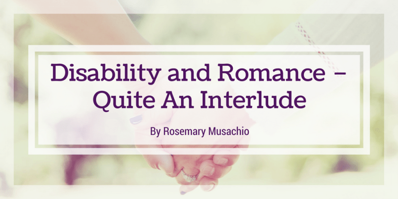 Disability and Romance – Quite An Interlude
