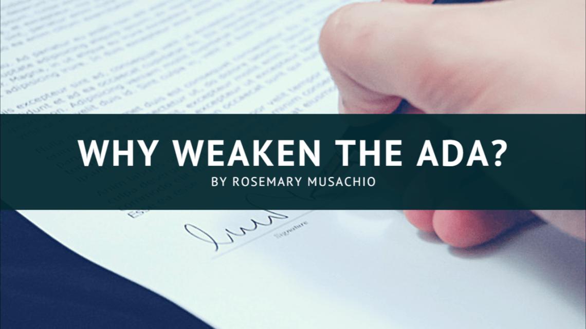 Why Weaken ADA by Rosemary Musachio