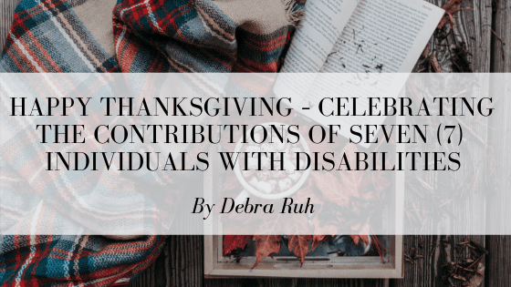 Happy Thanksgiving – Celebrating the Contributions of Seven (7) Individuals with Disabilities