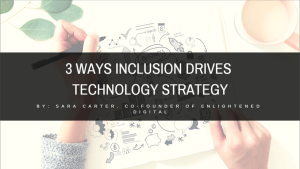 3 Ways Inclusion Drives Technology Strategy