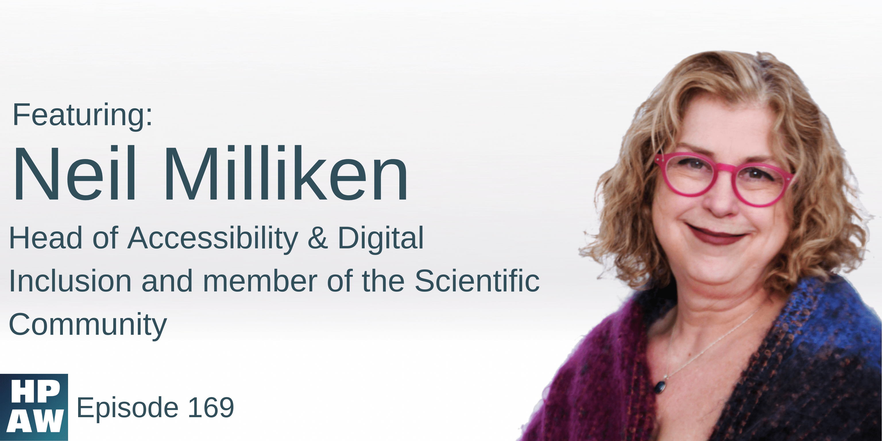 HPAW Episode 169, with Neil Milliken, Head of Accessibility & Digital Inclusion and member of the Scientific Community