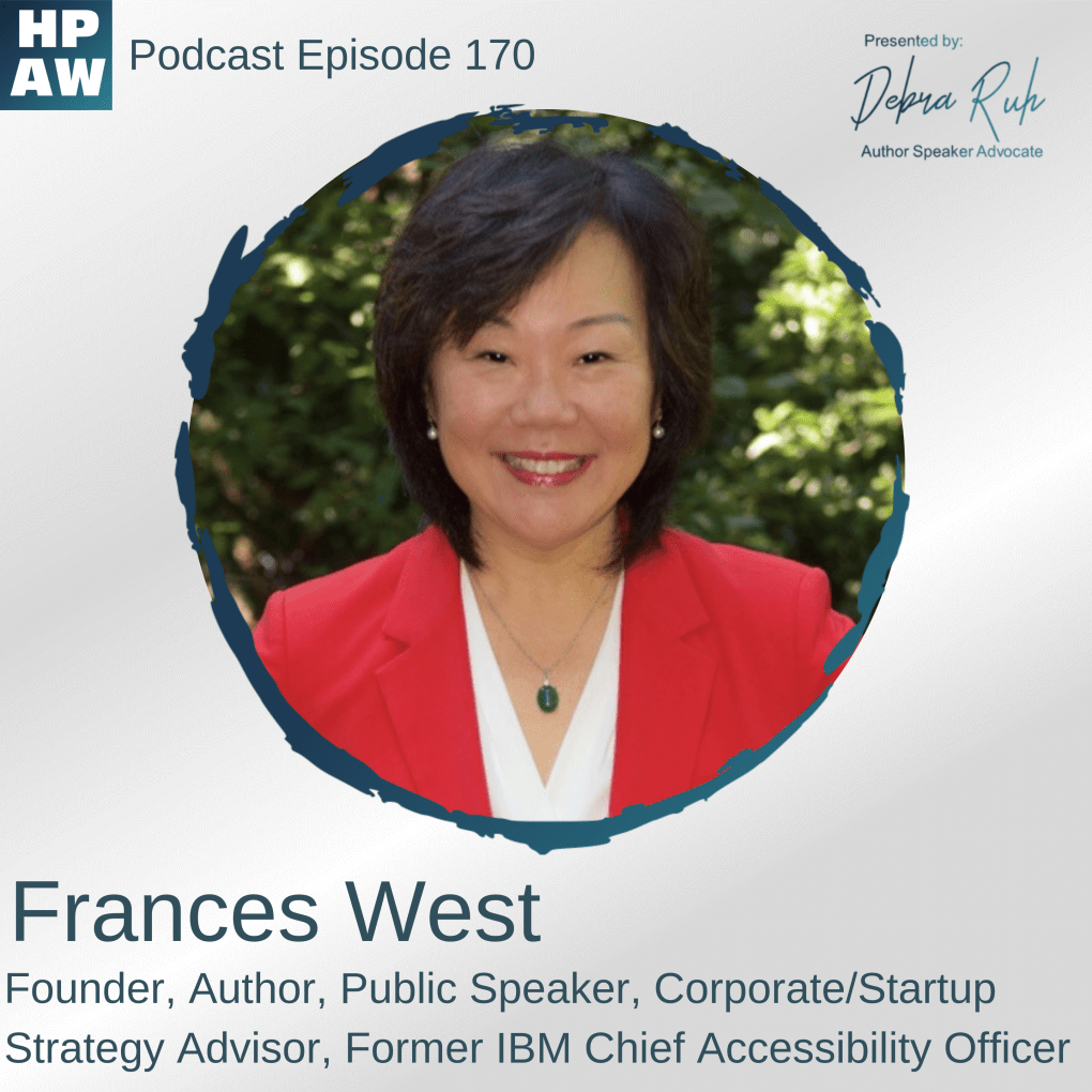 HPAW Show flyer for episode 170. A Photo of Frances West with her name and title below, reading: Frances West, Founder, Author, Public Speaker, Corporate/Startup Strategy Advisor, Former IBM Chief Accessibility Officer