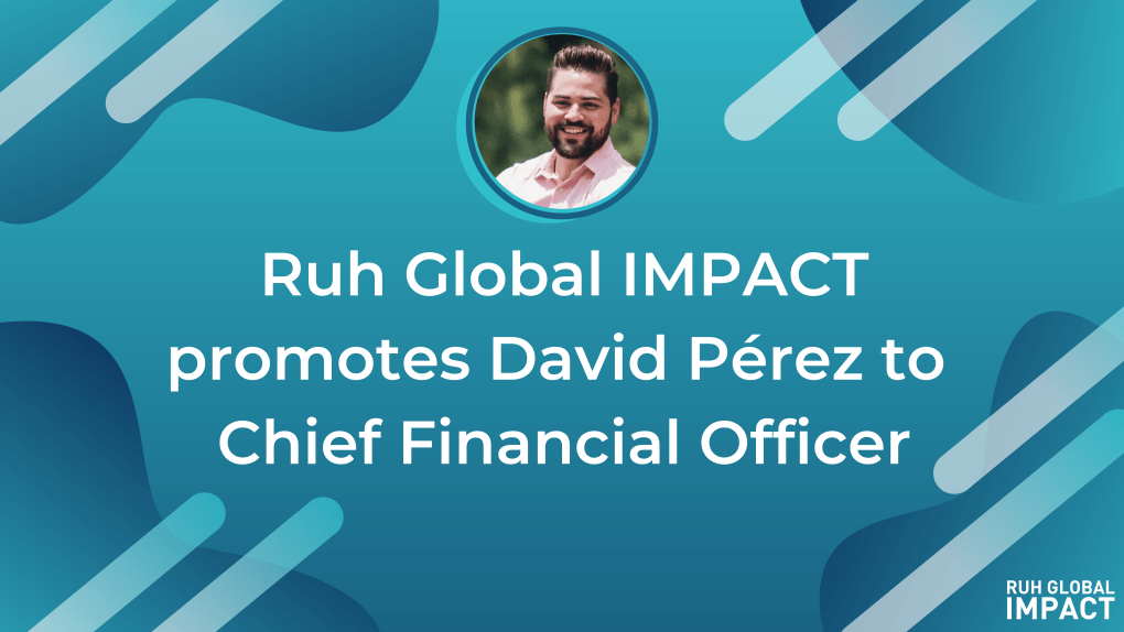 Ruh Global IMPACT promotes David Pérez to Chief Financial Officer.