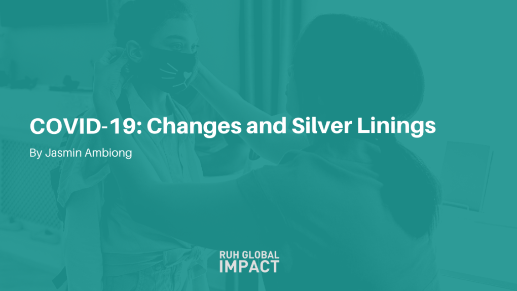 COVID-19: CHANGES AND SILVER LININGS