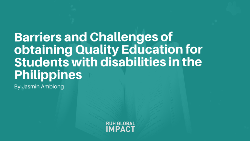 BARRIERS AND CHALLENGES OF OBTAINING QUALITY EDUCATION FOR STUDENTS WITH DISABILITIES IN THE PHILIPPINES