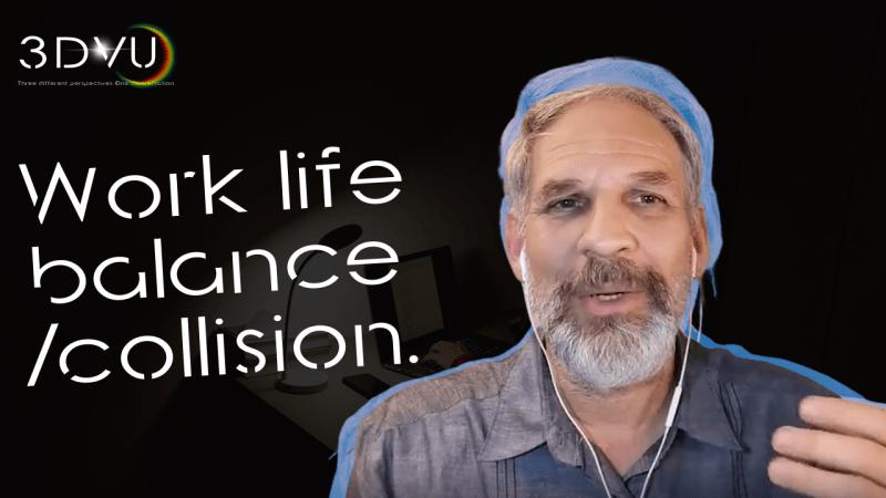 Work life balance/collision.