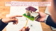 El Tribunal Supremo se pronuncia sobre la tasación hipotecaria - Nuevo gasto que debe asumir el banco al 100% -