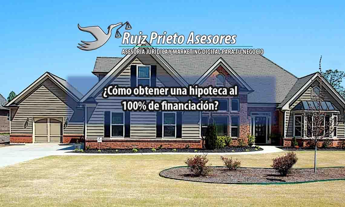¿Cómo obtener una hipoteca al 100% de financiación?