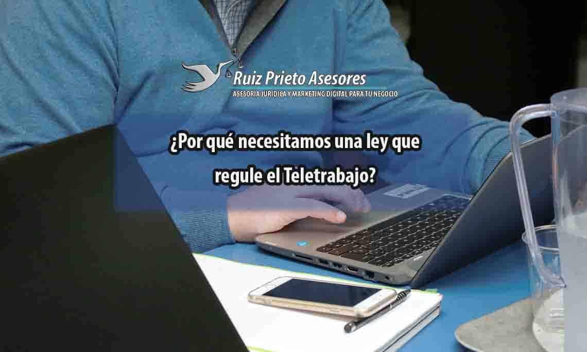 ¿Por qué necesitamos una ley que regule el Teletrabajo?