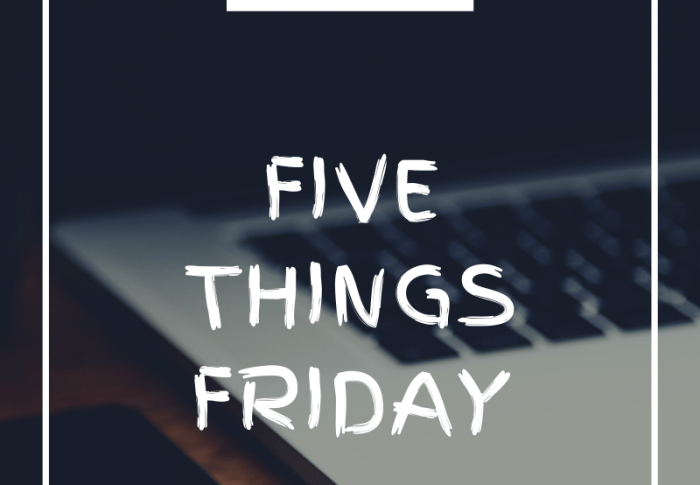 Five Things Friday #5…