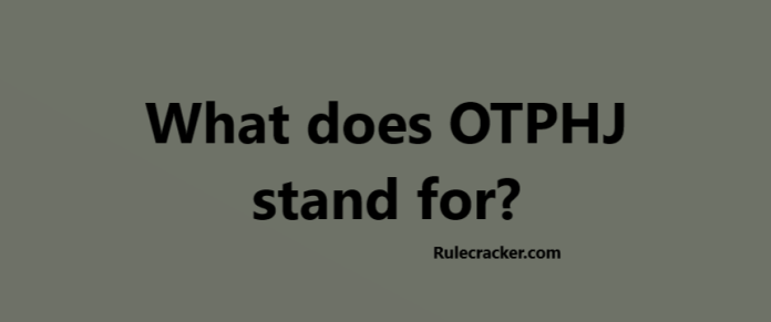 What does OTPHJ Means?